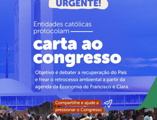Organizações católicas pedem ao Congresso Nacional compromissos audaciosos para promover justiça socioambiental